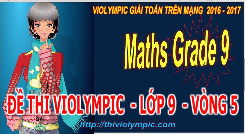 Thi violympic Giải toán trên mạng Lớp 9 Vòng 5 Năm 2017